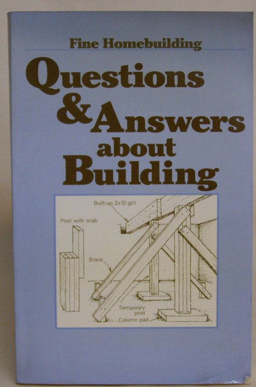 Fine Home Building Questions and Answers About Building ISBN 0-9423191-29-2